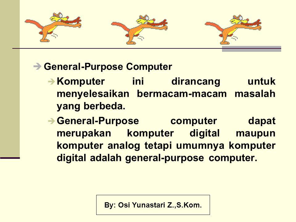  General-Purpose Computer  Komputer ini dirancang untuk menyelesaikan bermacam-macam masalah yang berbeda.  General-Purpose computer dapat merupaka