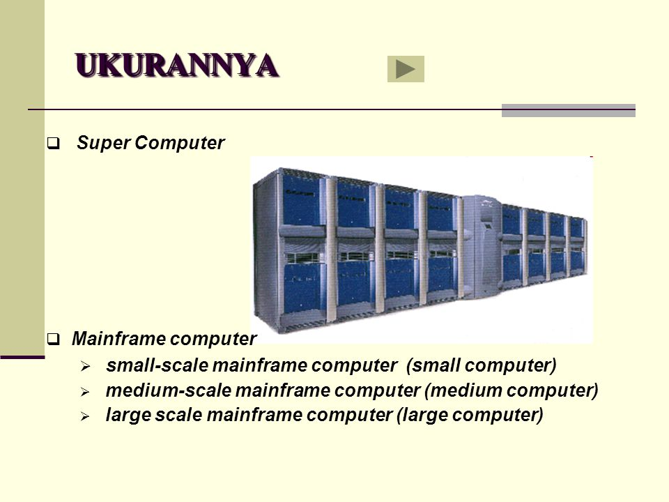 UKURANNYAUKURANNYA  Super Computer MMainframe computer  s small-scale mainframe computer (small computer)  medium-scale mainframe computer (medium computer)  large scale mainframe computer (large computer)