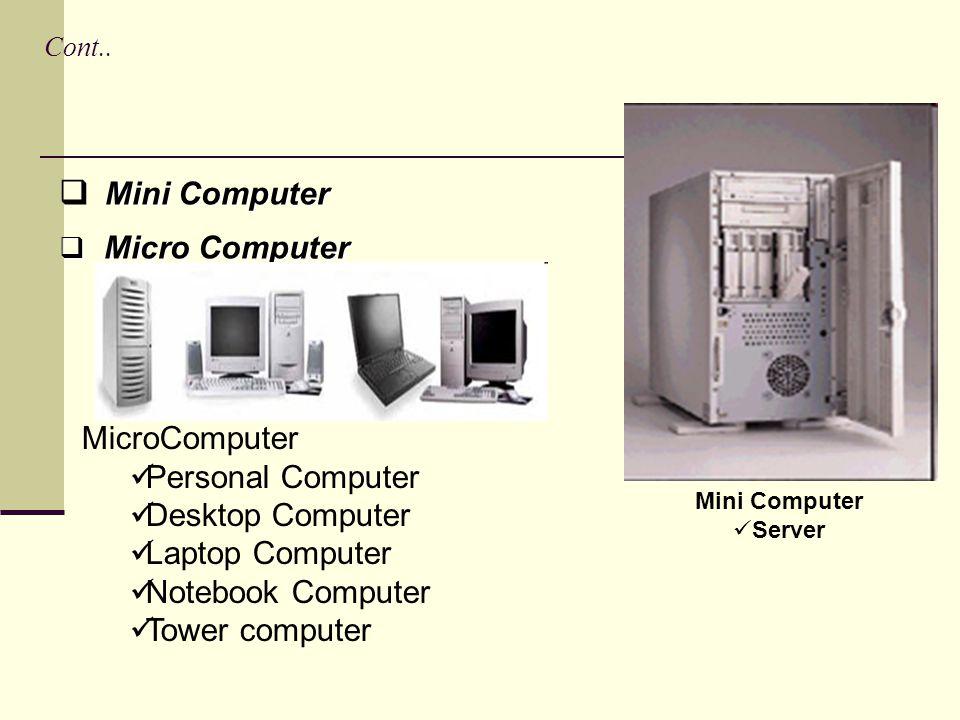 Cont.. M MM Mini Computer  M M M Micro Computer Mini Computer  Server MicroComputer PPersonal Computer DDesktop Computer LLaptop Computer