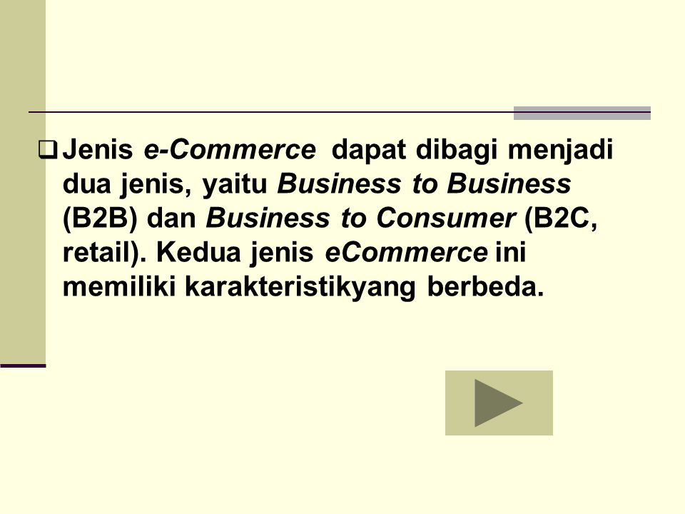 JJenis e-Commerce dapat dibagi menjadi dua jenis, yaitu Business to Business (B2B) dan Business to Consumer (B2C, retail). Kedua jenis eCommerce ini