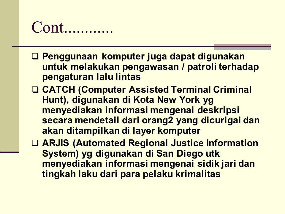 Cont............  Penggunaan komputer juga dapat digunakan untuk melakukan pengawasan / patroli terhadap pengaturan lalu lintas  CATCH (Computer Ass