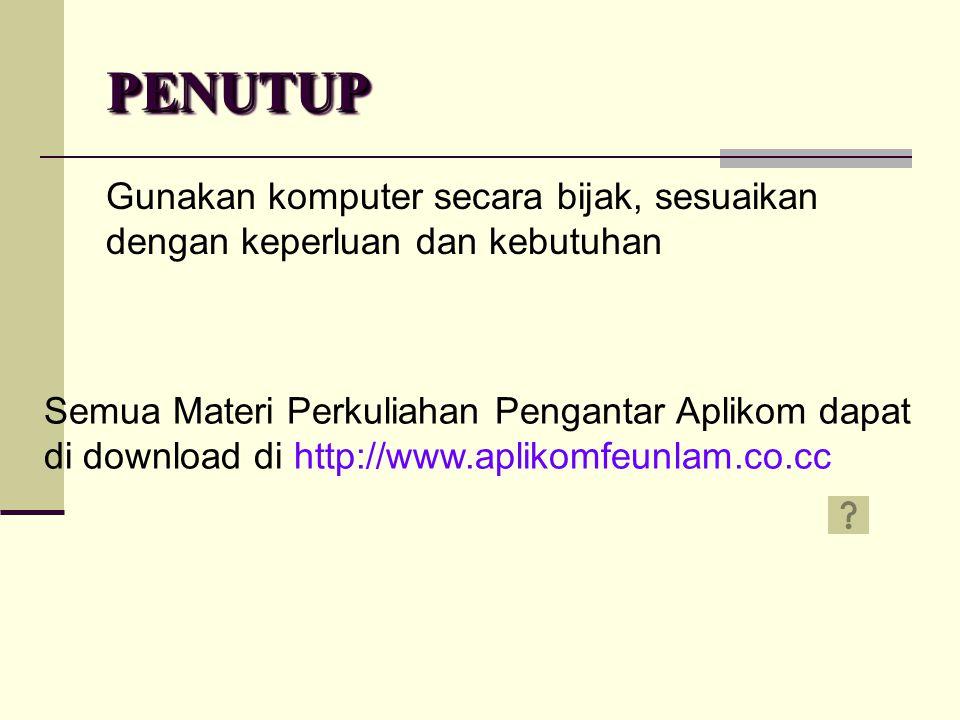 PENUTUPPENUTUP Gunakan komputer secara bijak, sesuaikan dengan keperluan dan kebutuhan Semua Materi Perkuliahan Pengantar Aplikom dapat di download di