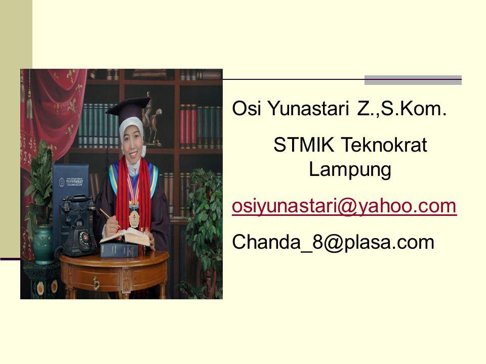 Osi Yunastari Z.,S.Kom. STMIK Teknokrat Lampung osiyunastari@yahoo.com Chanda_8@plasa.com