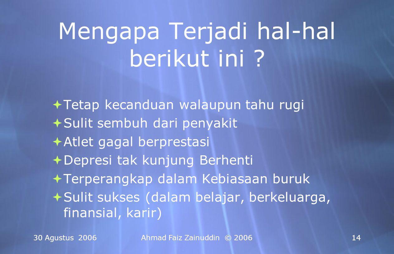 30 Agustus 2006Ahmad Faiz Zainuddin © 200614 Mengapa Terjadi hal-hal berikut ini ?  Tetap kecanduan walaupun tahu rugi  Sulit sembuh dari penyakit 