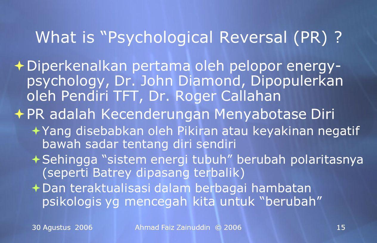 "30 Agustus 2006Ahmad Faiz Zainuddin © 200615 What is ""Psychological Reversal (PR) ?  Diperkenalkan pertama oleh pelopor energy- psychology, Dr. John"