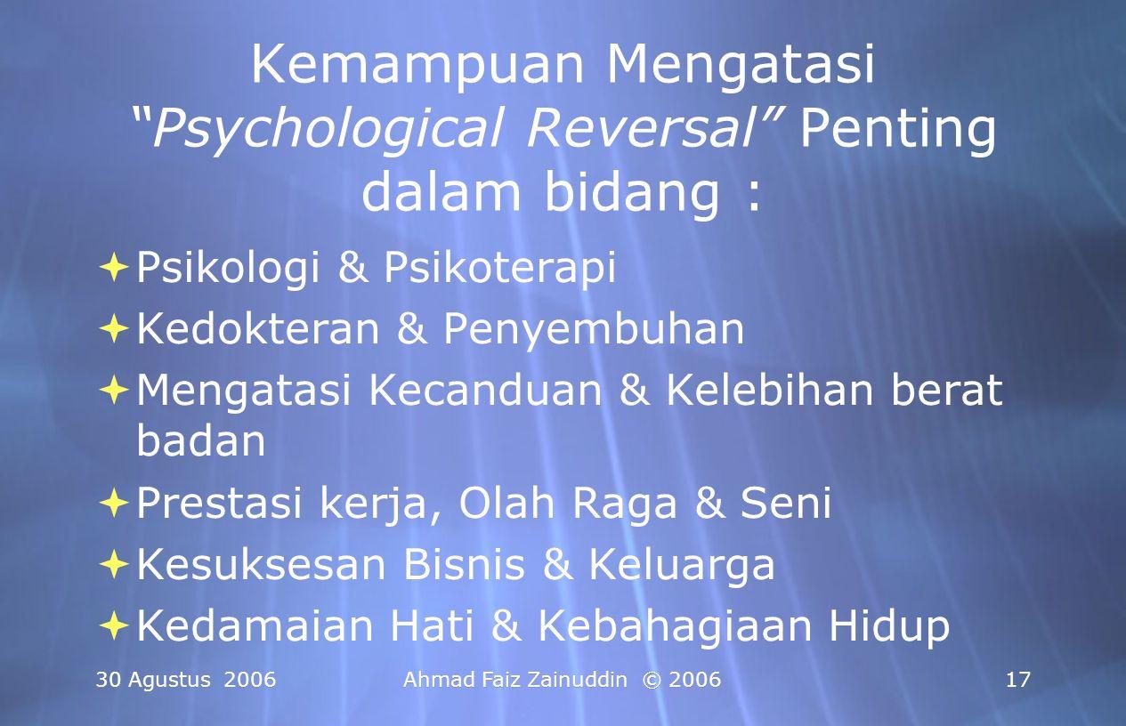"""30 Agustus 2006Ahmad Faiz Zainuddin © 200617 Kemampuan Mengatasi """"Psychological Reversal"""" Penting dalam bidang :  Psikologi & Psikoterapi  Kedoktera"""