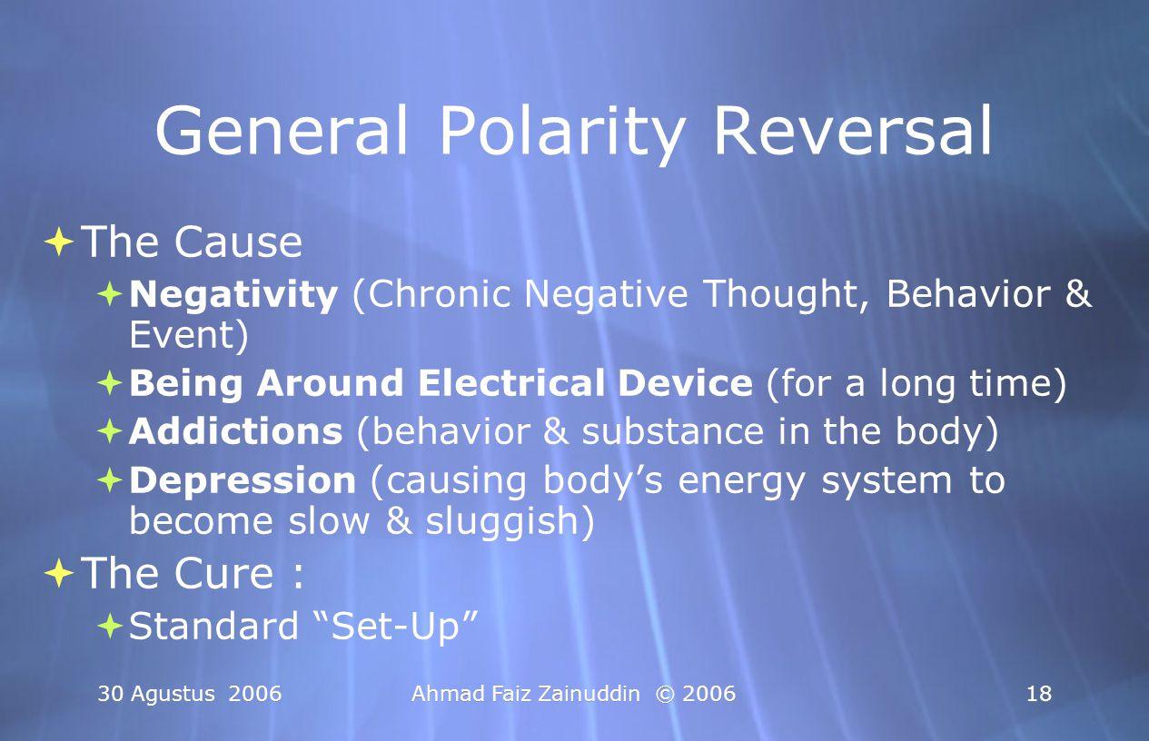 30 Agustus 2006Ahmad Faiz Zainuddin © 200618 General Polarity Reversal  The Cause  Negativity (Chronic Negative Thought, Behavior & Event)  Being A
