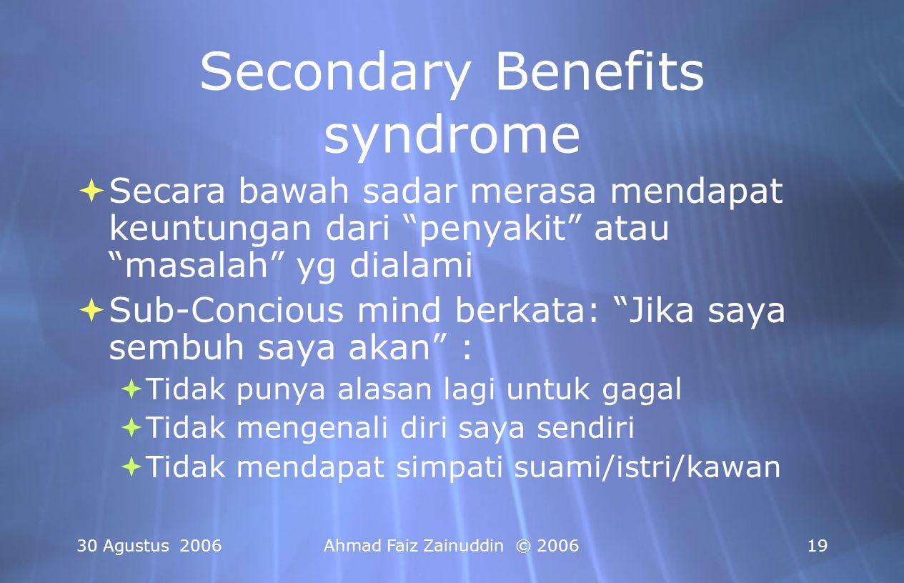 """30 Agustus 2006Ahmad Faiz Zainuddin © 200619 Secondary Benefits syndrome  Secara bawah sadar merasa mendapat keuntungan dari """"penyakit"""" atau """"masalah"""
