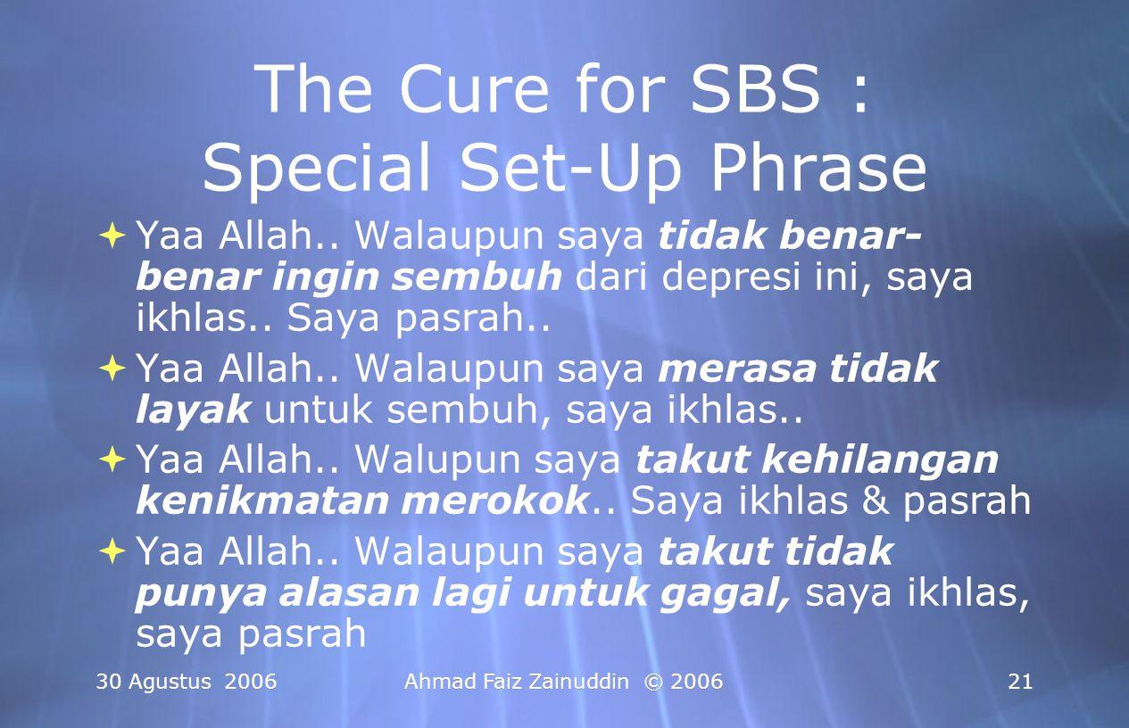 30 Agustus 2006Ahmad Faiz Zainuddin © 200621 The Cure for SBS : Special Set-Up Phrase  Yaa Allah.. Walaupun saya tidak benar- benar ingin sembuh dari