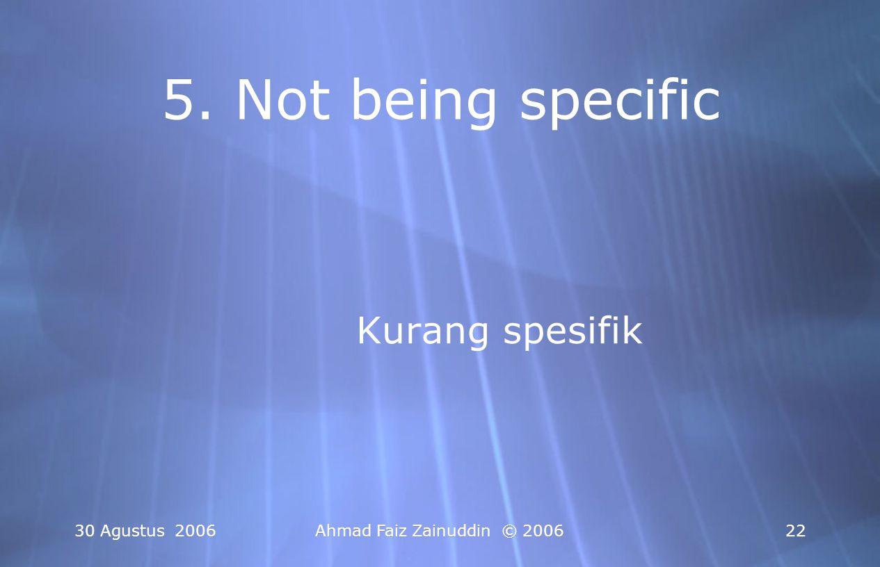 30 Agustus 2006Ahmad Faiz Zainuddin © 200622 5. Not being specific Kurang spesifik