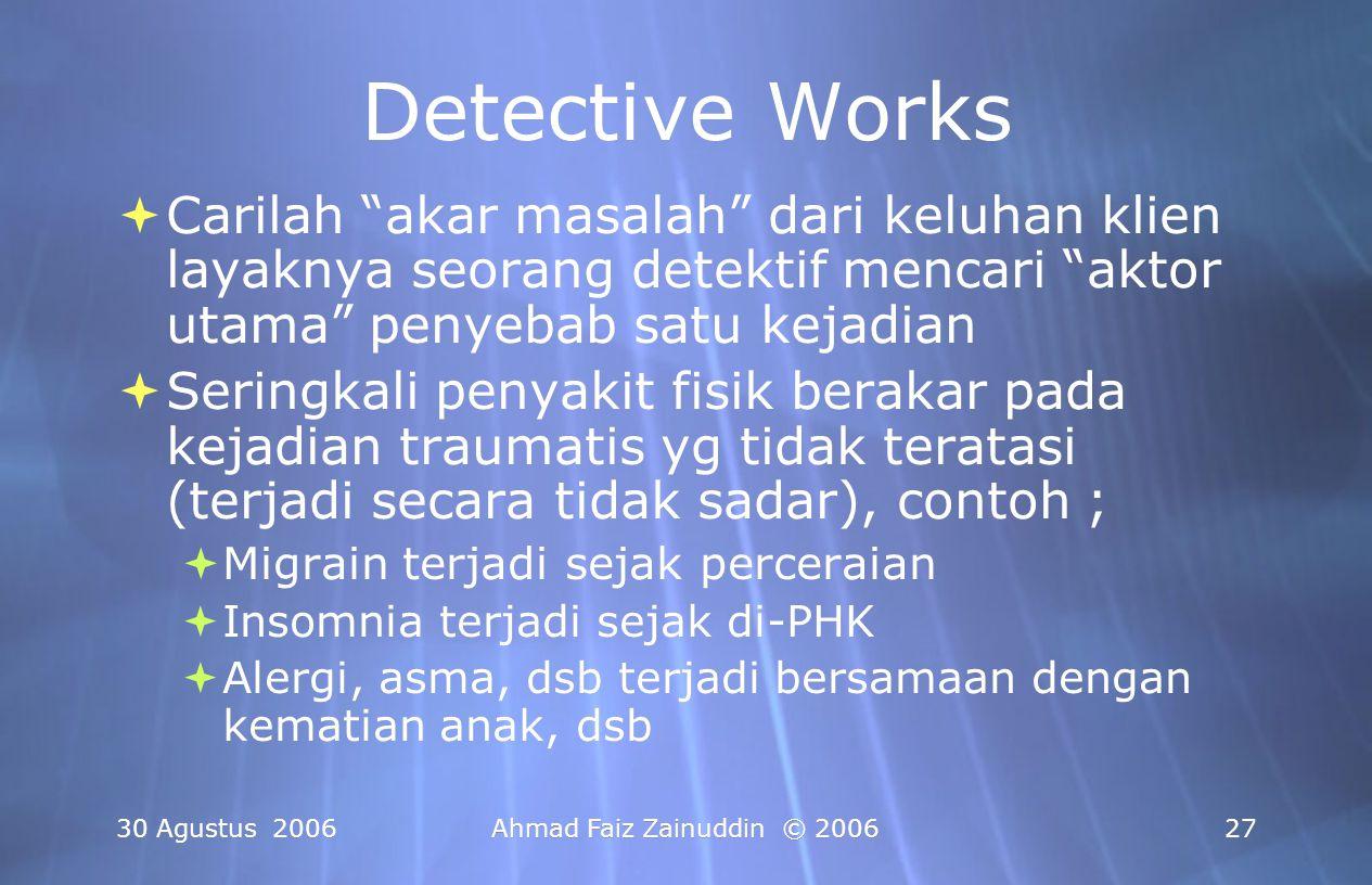30 Agustus 2006Ahmad Faiz Zainuddin © 200628 Key Questions untuk menemukan Core Problems  Sejak Kapan rasa sakit ini mulai terasa .