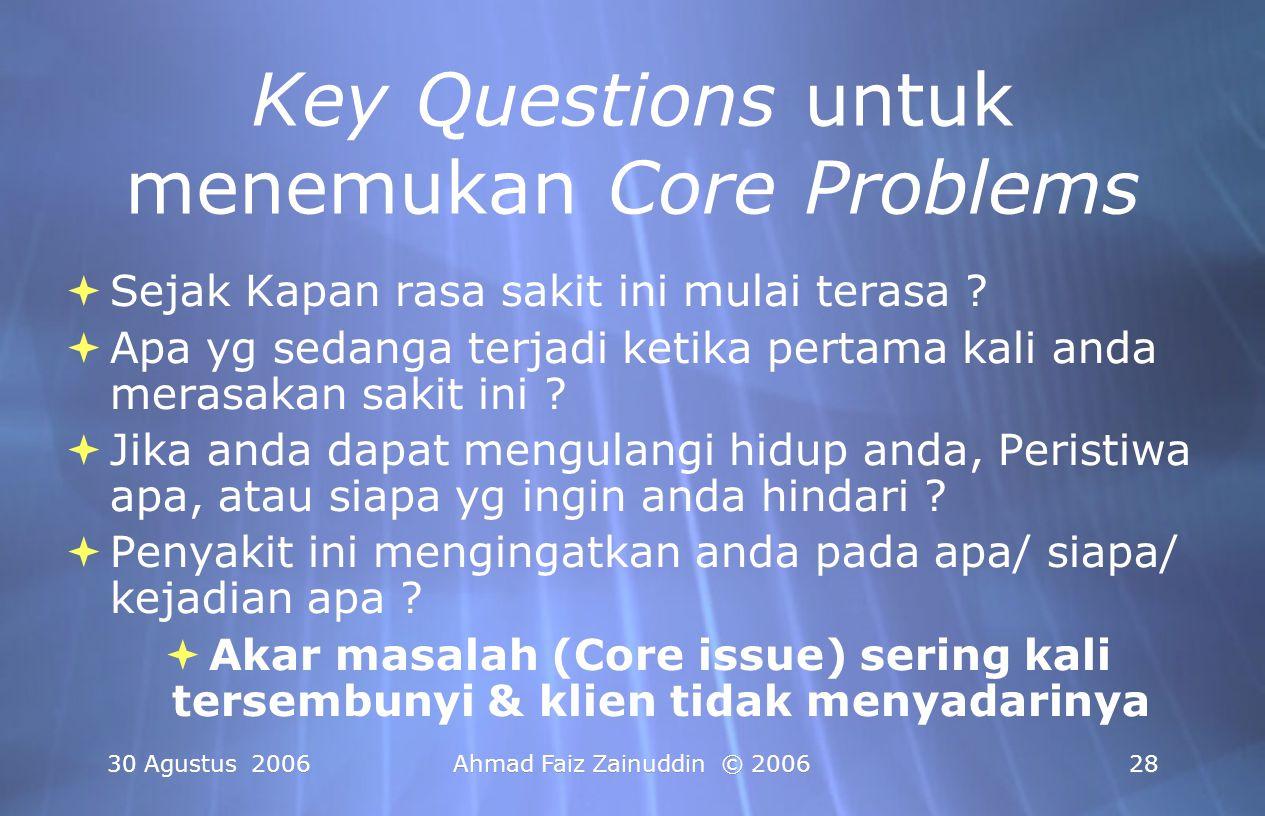 30 Agustus 2006Ahmad Faiz Zainuddin © 200628 Key Questions untuk menemukan Core Problems  Sejak Kapan rasa sakit ini mulai terasa ?  Apa yg sedanga