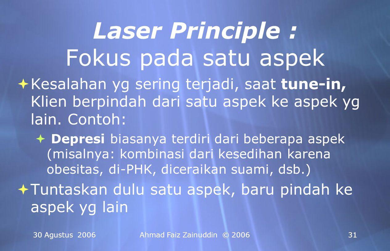30 Agustus 2006Ahmad Faiz Zainuddin © 200631 Laser Principle : Fokus pada satu aspek  Kesalahan yg sering terjadi, saat tune-in, Klien berpindah dari