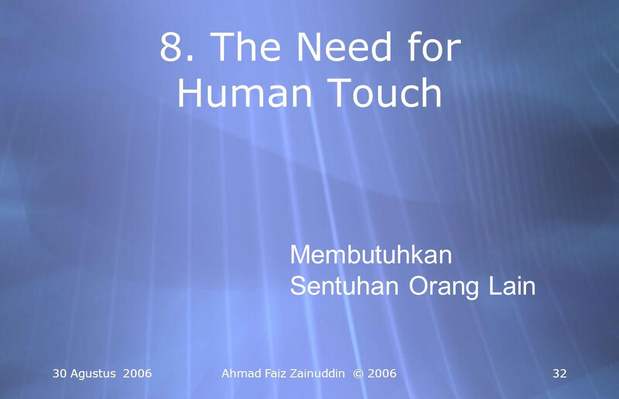 30 Agustus 2006Ahmad Faiz Zainuddin © 200632 8. The Need for Human Touch Membutuhkan Sentuhan Orang Lain