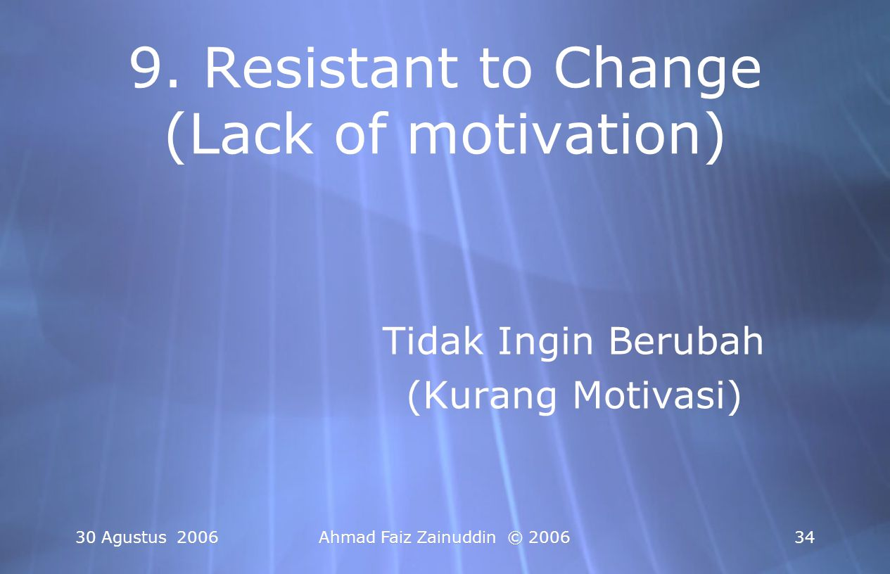 30 Agustus 2006Ahmad Faiz Zainuddin © 200634 9. Resistant to Change (Lack of motivation) Tidak Ingin Berubah (Kurang Motivasi) Tidak Ingin Berubah (Ku