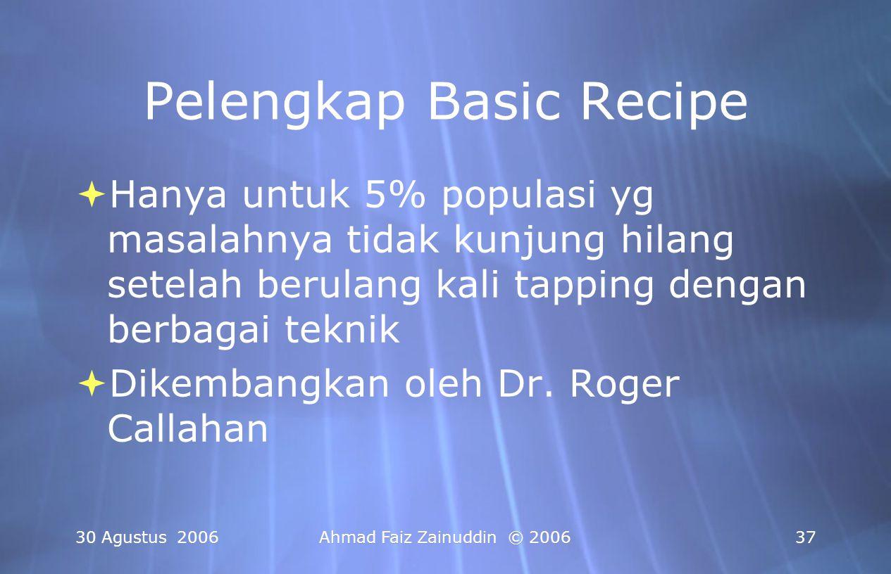 30 Agustus 2006Ahmad Faiz Zainuddin © 200637 Pelengkap Basic Recipe  Hanya untuk 5% populasi yg masalahnya tidak kunjung hilang setelah berulang kali