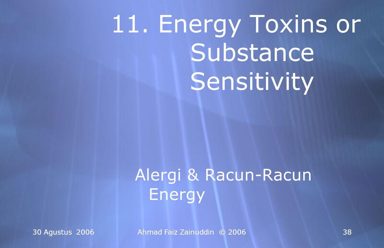30 Agustus 2006Ahmad Faiz Zainuddin © 200638 11. Energy Toxins or Substance Sensitivity Alergi & Racun-Racun Energy