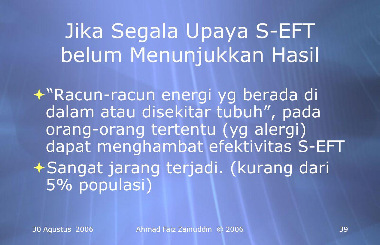 """30 Agustus 2006Ahmad Faiz Zainuddin © 200639 Jika Segala Upaya S-EFT belum Menunjukkan Hasil  """"Racun-racun energi yg berada di dalam atau disekitar t"""