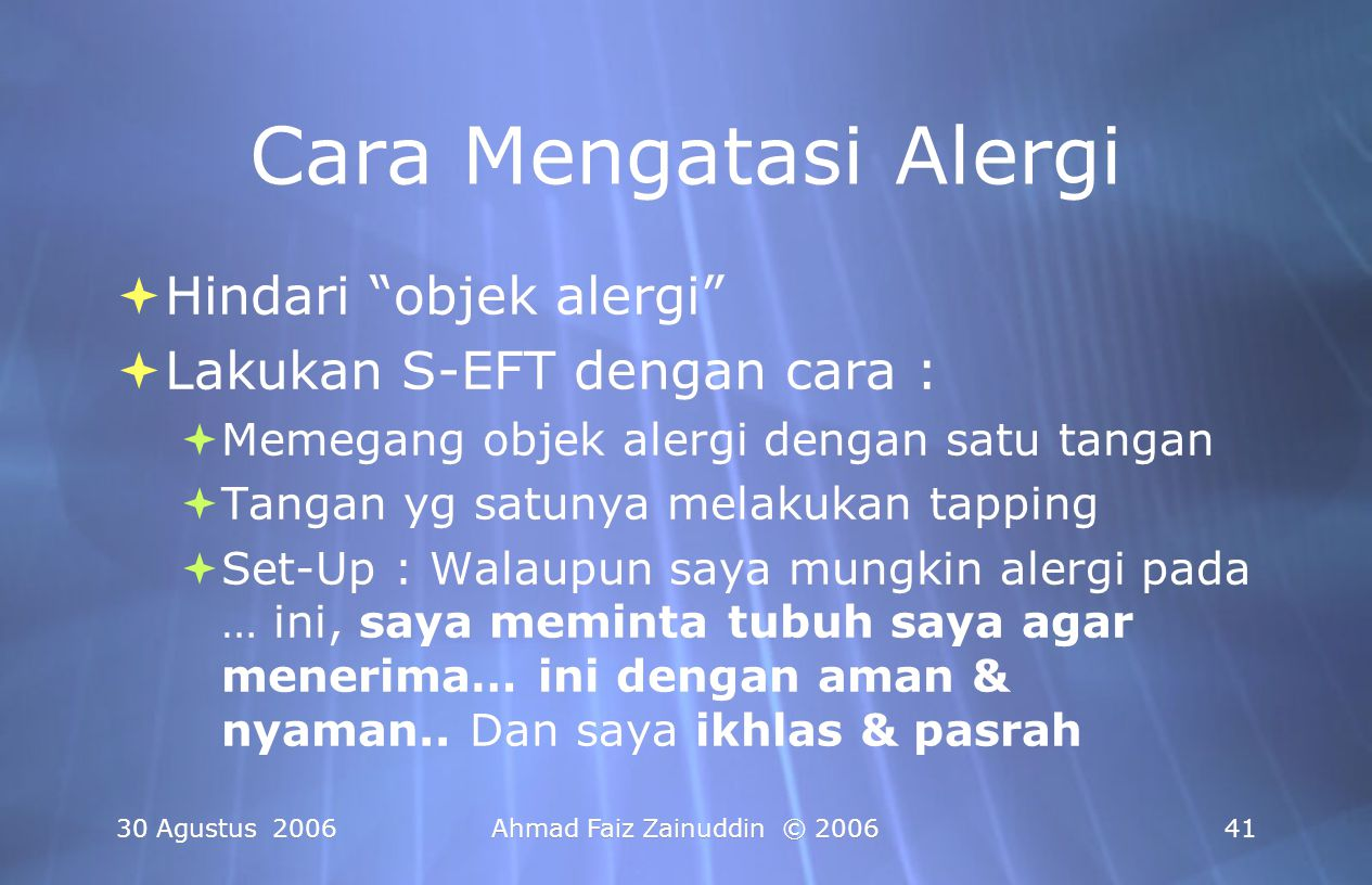 30 Agustus 2006 Ahmad Faiz Zainuddin © 2006 42 The Principles of Effective SEFT ® Meningkatkan Efektifitas Anda dalam Melakukan SEFT ®