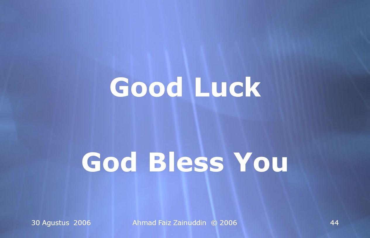 30 Agustus 2006Ahmad Faiz Zainuddin © 200644 Good Luck God Bless You Good Luck God Bless You