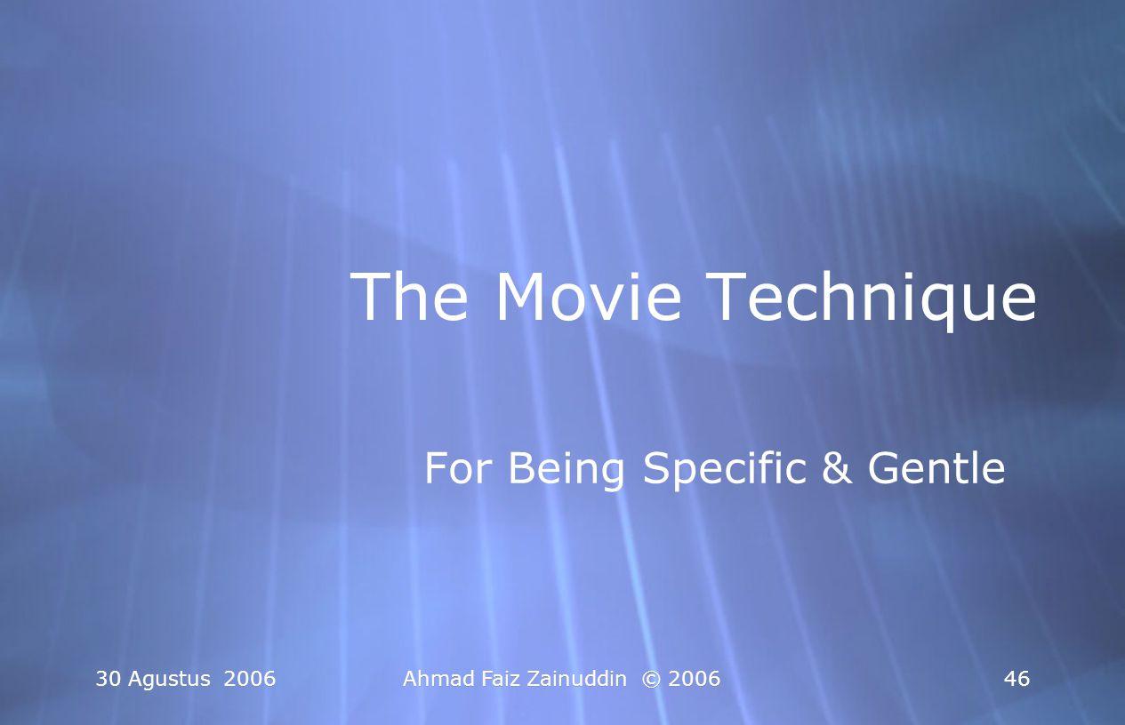 30 Agustus 2006Ahmad Faiz Zainuddin © 200646 The Movie Technique For Being Specific & Gentle