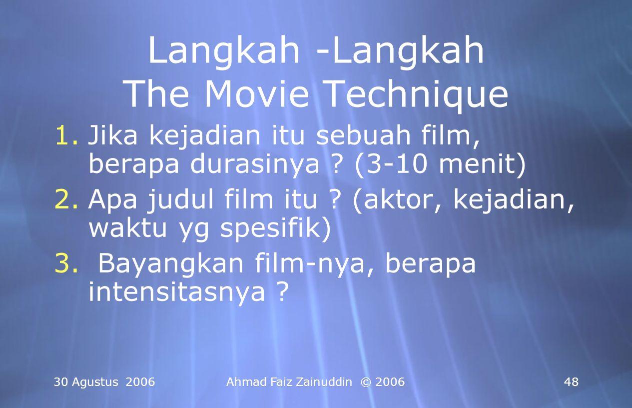 30 Agustus 2006Ahmad Faiz Zainuddin © 200648 Langkah -Langkah The Movie Technique 1.Jika kejadian itu sebuah film, berapa durasinya ? (3-10 menit) 2.A