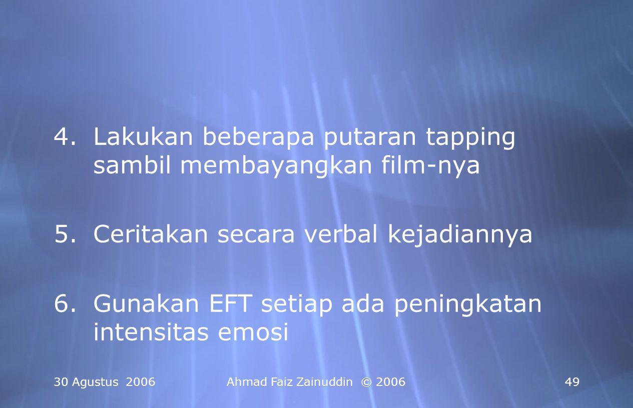 30 Agustus 2006Ahmad Faiz Zainuddin © 200649 4.Lakukan beberapa putaran tapping sambil membayangkan film-nya 5.Ceritakan secara verbal kejadiannya 6.G
