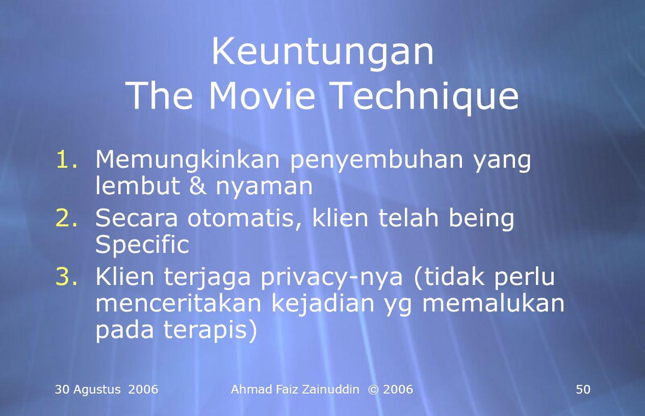 30 Agustus 2006Ahmad Faiz Zainuddin © 200650 Keuntungan The Movie Technique 1.Memungkinkan penyembuhan yang lembut & nyaman 2.Secara otomatis, klien t
