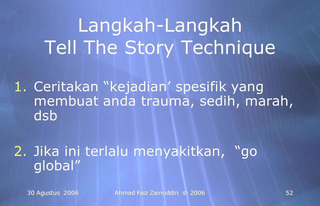 """30 Agustus 2006Ahmad Faiz Zainuddin © 200652 Langkah-Langkah Tell The Story Technique 1.Ceritakan """"kejadian' spesifik yang membuat anda trauma, sedih,"""