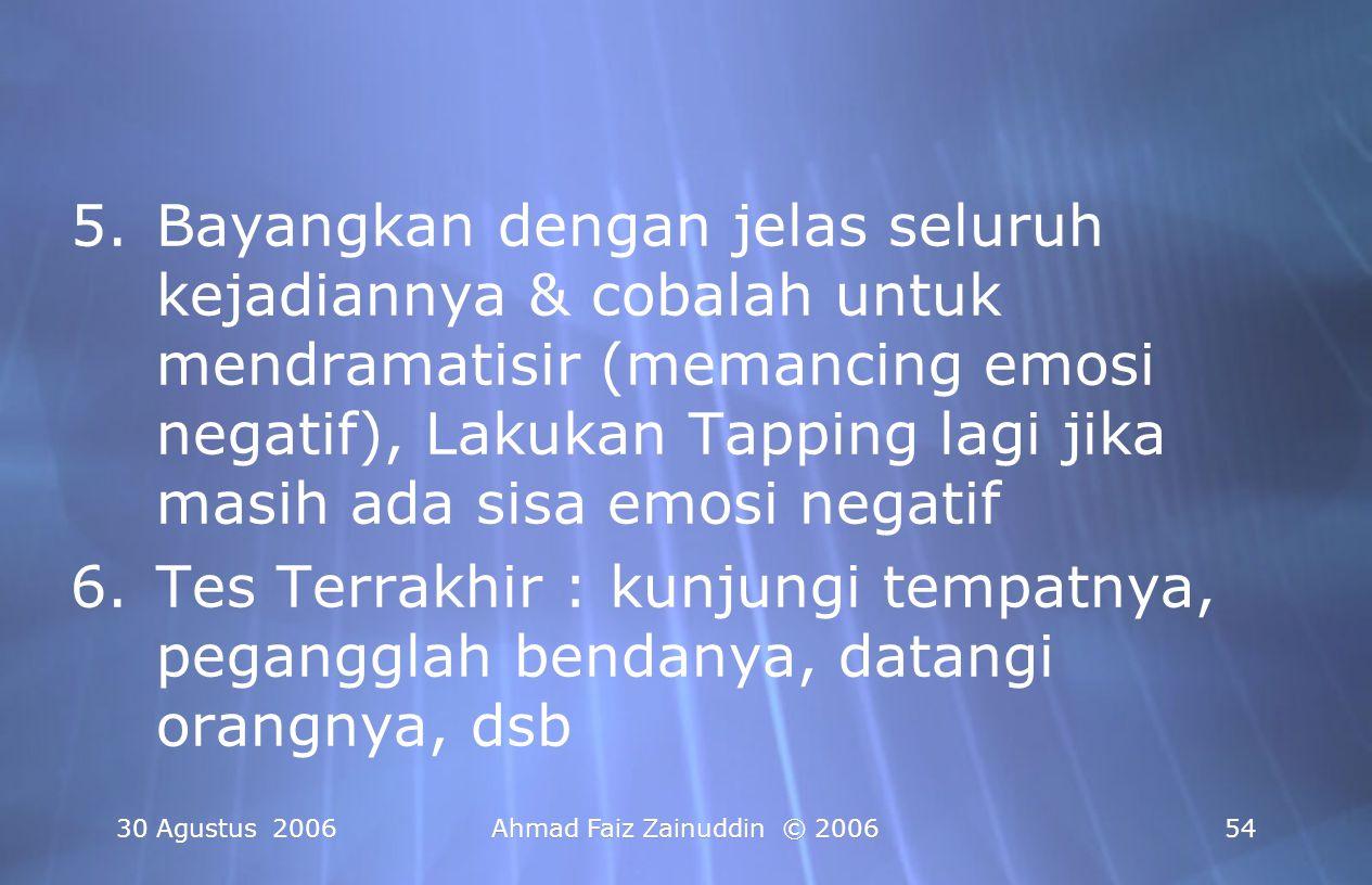 30 Agustus 2006Ahmad Faiz Zainuddin © 200654 5.Bayangkan dengan jelas seluruh kejadiannya & cobalah untuk mendramatisir (memancing emosi negatif), Lak