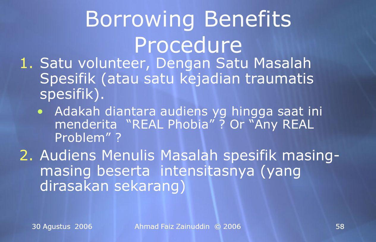 30 Agustus 2006Ahmad Faiz Zainuddin © 200658 Borrowing Benefits Procedure 1.Satu volunteer, Dengan Satu Masalah Spesifik (atau satu kejadian traumatis