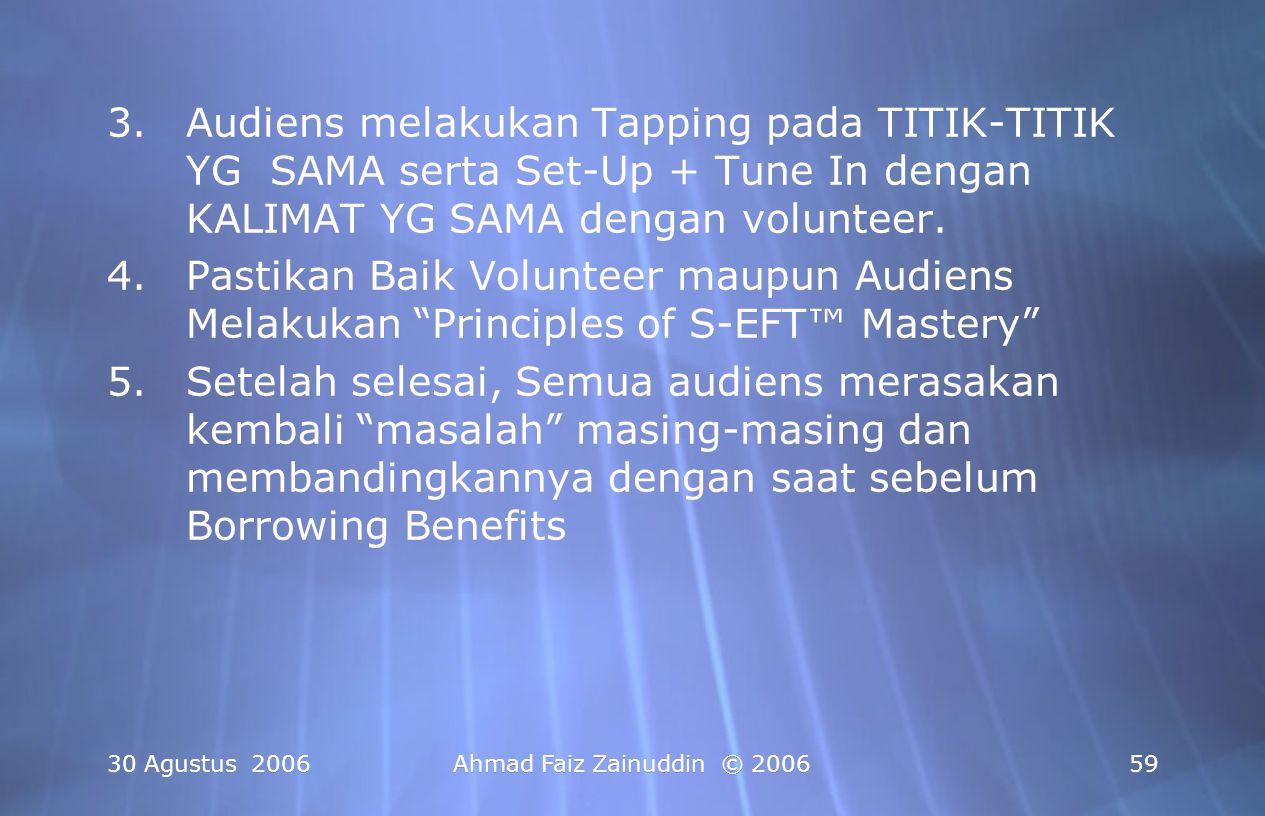 30 Agustus 2006Ahmad Faiz Zainuddin © 200659 3.Audiens melakukan Tapping pada TITIK-TITIK YG SAMA serta Set-Up + Tune In dengan KALIMAT YG SAMA dengan