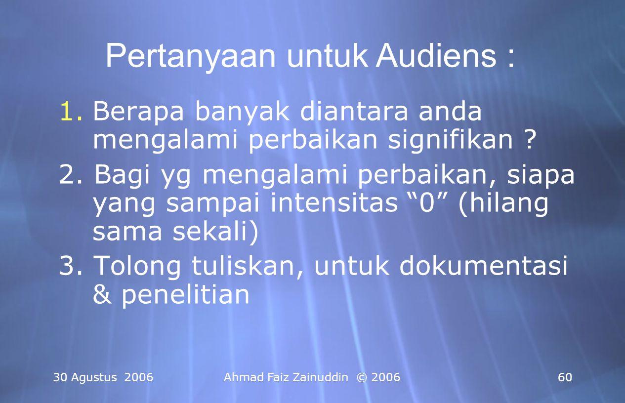 30 Agustus 2006Ahmad Faiz Zainuddin © 200660 1.Berapa banyak diantara anda mengalami perbaikan signifikan ? 2. Bagi yg mengalami perbaikan, siapa yang