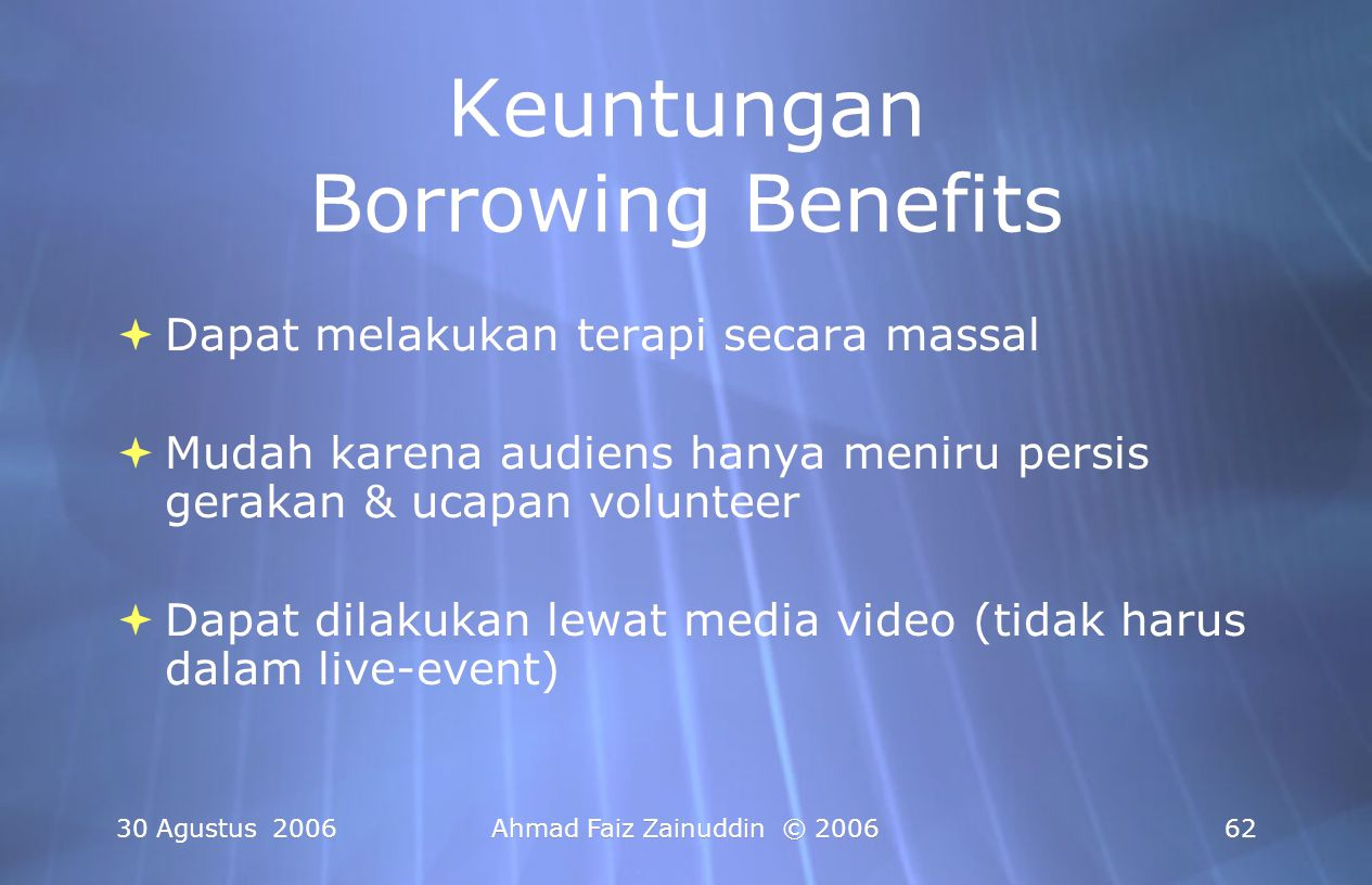 30 Agustus 2006Ahmad Faiz Zainuddin © 200662 Keuntungan Borrowing Benefits  Dapat melakukan terapi secara massal  Mudah karena audiens hanya meniru
