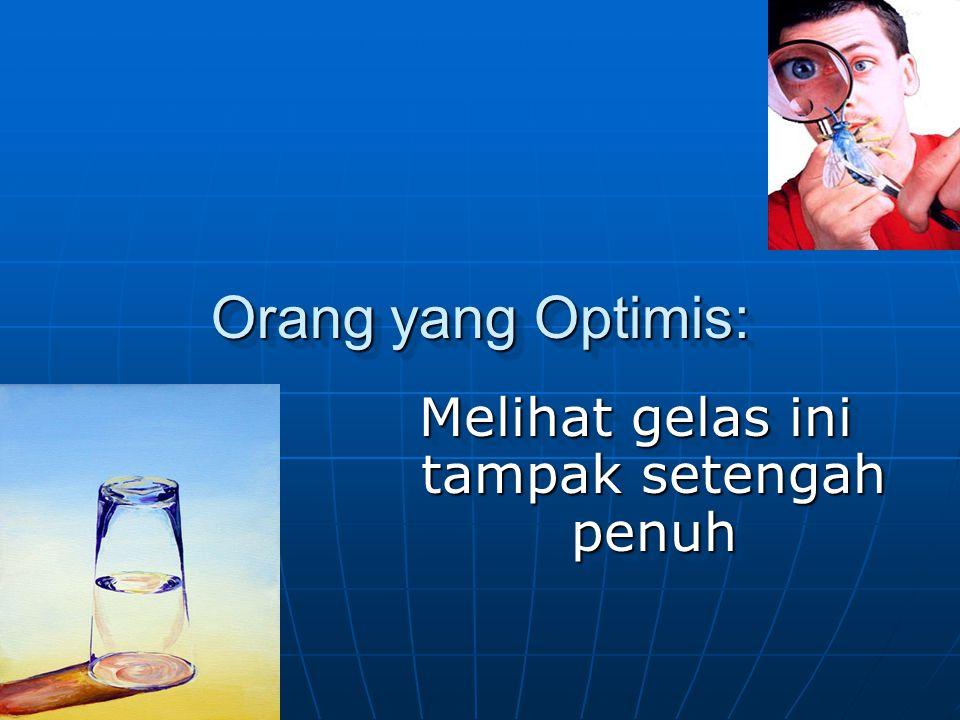 Orang yang Optimis: Melihat gelas ini tampak setengah penuh
