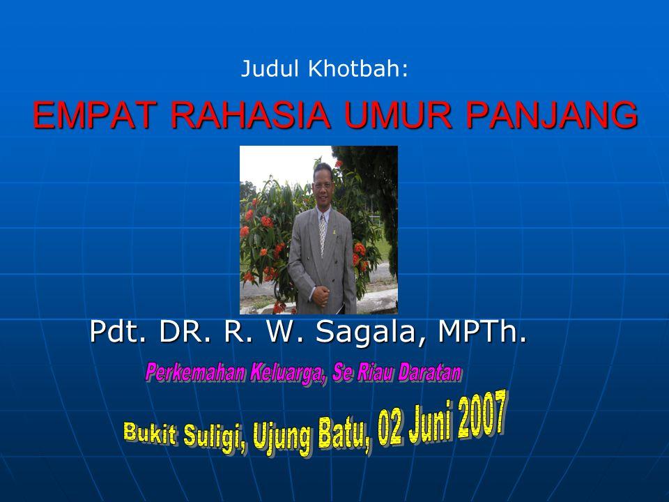 EMPAT RAHASIA UMUR PANJANG Pdt. DR. R. W. Sagala, MPTh. Judul Khotbah:
