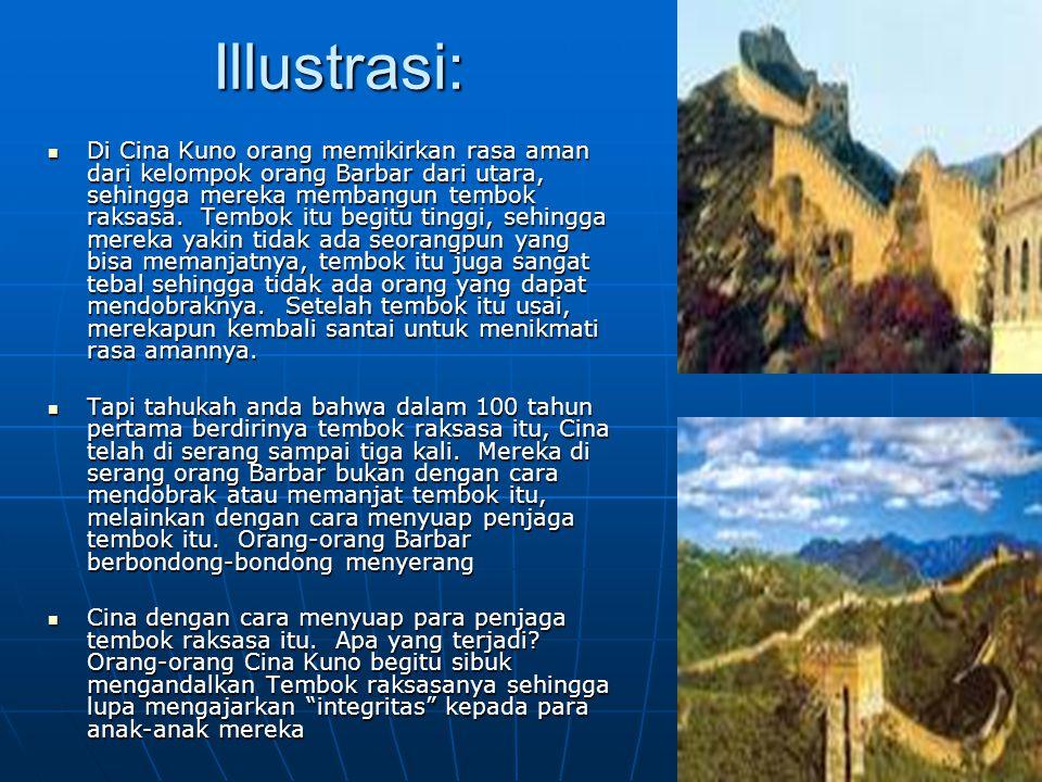 Illustrasi:  Di Cina Kuno orang memikirkan rasa aman dari kelompok orang Barbar dari utara, sehingga mereka membangun tembok raksasa.