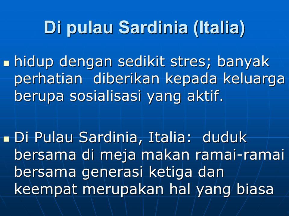 Di pulau Sardinia (Italia)  hidup dengan sedikit stres; banyak perhatian diberikan kepada keluarga berupa sosialisasi yang aktif.