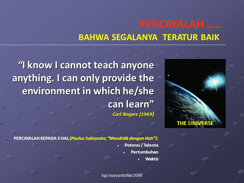 "hjp.maryanto/file/2008 ""I know I cannot teach anyone anything. I can only provide the environment in which he/she can learn"" Carl Rogers (1969 ) PERCA"