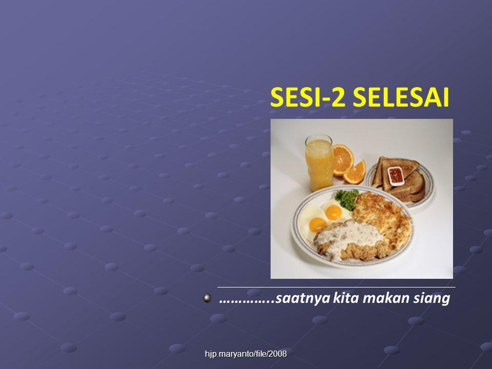 hjp.maryanto/file/2008 SESI-2 SELESAI …………..saatnya kita makan siang