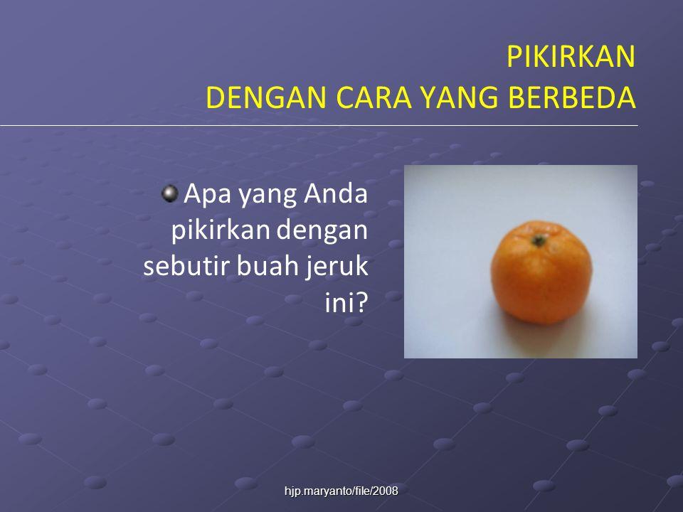 hjp.maryanto/file/2008 PIKIRKAN DENGAN CARA YANG BERBEDA Apa yang Anda pikirkan dengan sebutir buah jeruk ini?