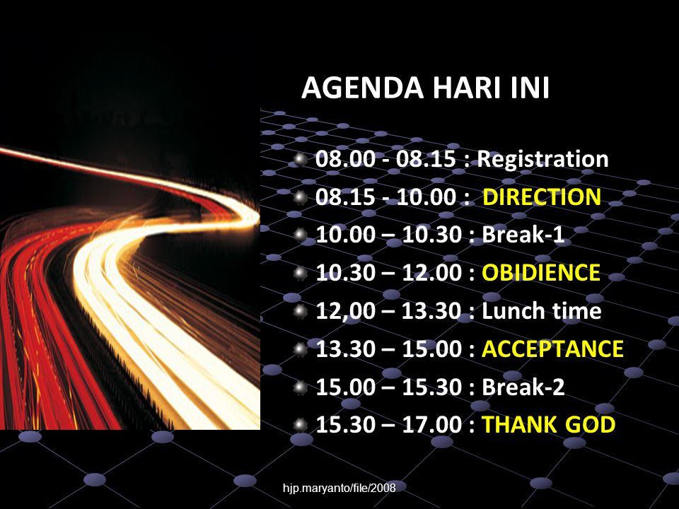 hjp.maryanto/file/2008 AGENDA HARI INI 08.00 - 08.15 : Registration 08.15 - 10.00 : DIRECTION 10.00 – 10.30 : Break-1 10.30 – 12.00 : OBIDIENCE 12,00