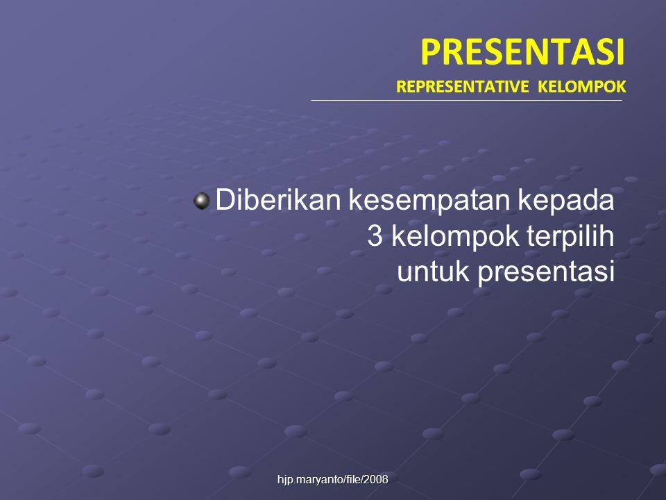 hjp.maryanto/file/2008 PRESENTASI REPRESENTATIVE KELOMPOK Diberikan kesempatan kepada 3 kelompok terpilih untuk presentasi