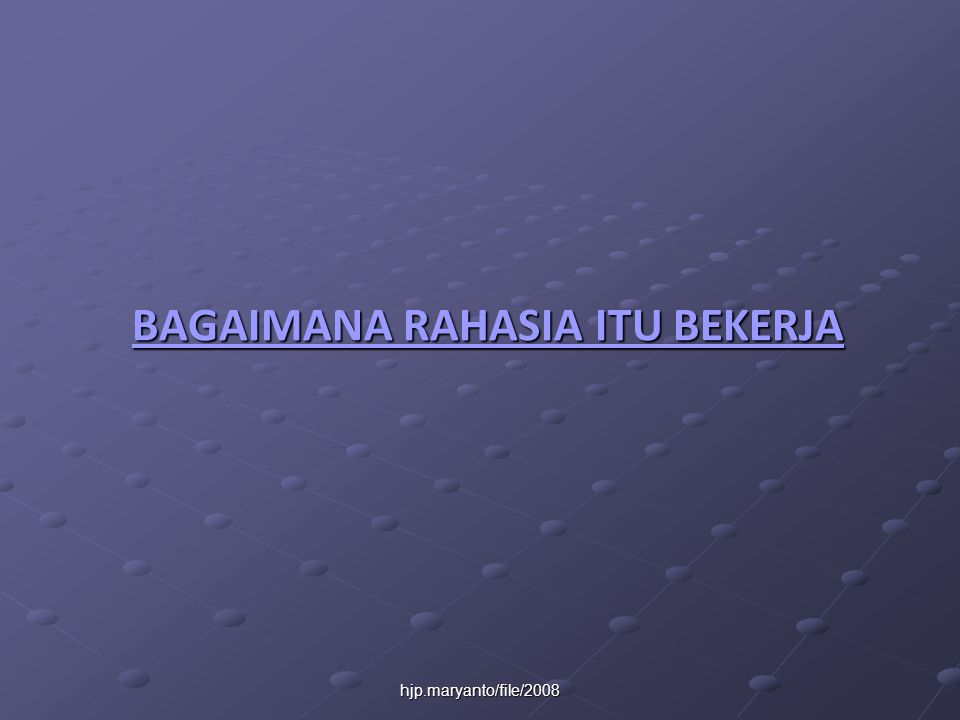 hjp.maryanto/file/2008 BAGAIMANA RAHASIA ITU BEKERJA BAGAIMANA RAHASIA ITU BEKERJA