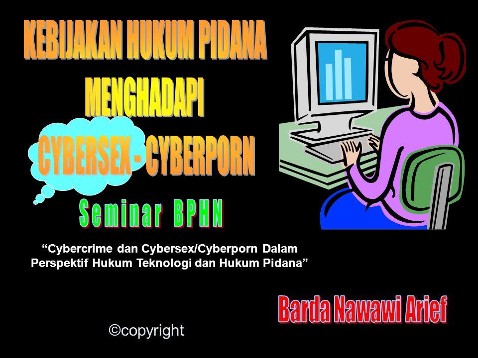 Cybercrime dan Cybersex/Cyberporn Dalam Perspektif Hukum Teknologi dan Hukum Pidana ©copyright