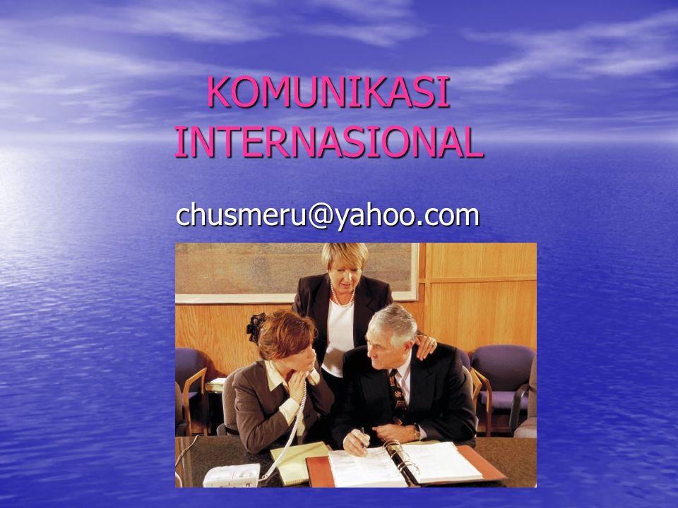 KOMUNIKASI INTERNASIONAL chusmeru@yahoo.com