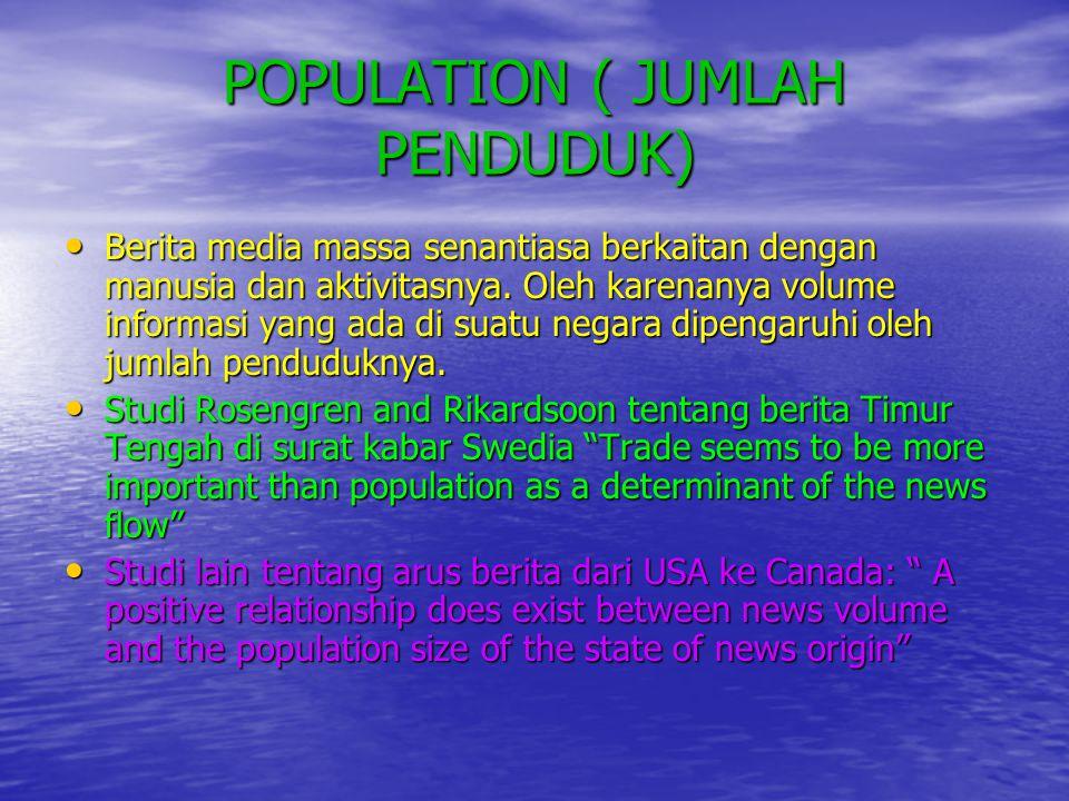 POPULATION ( JUMLAH PENDUDUK) • Berita media massa senantiasa berkaitan dengan manusia dan aktivitasnya. Oleh karenanya volume informasi yang ada di s