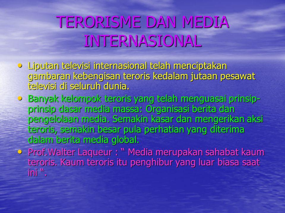 TERORISME DAN MEDIA INTERNASIONAL • Liputan televisi internasional telah menciptakan gambaran kebengisan teroris kedalam jutaan pesawat televisi di se