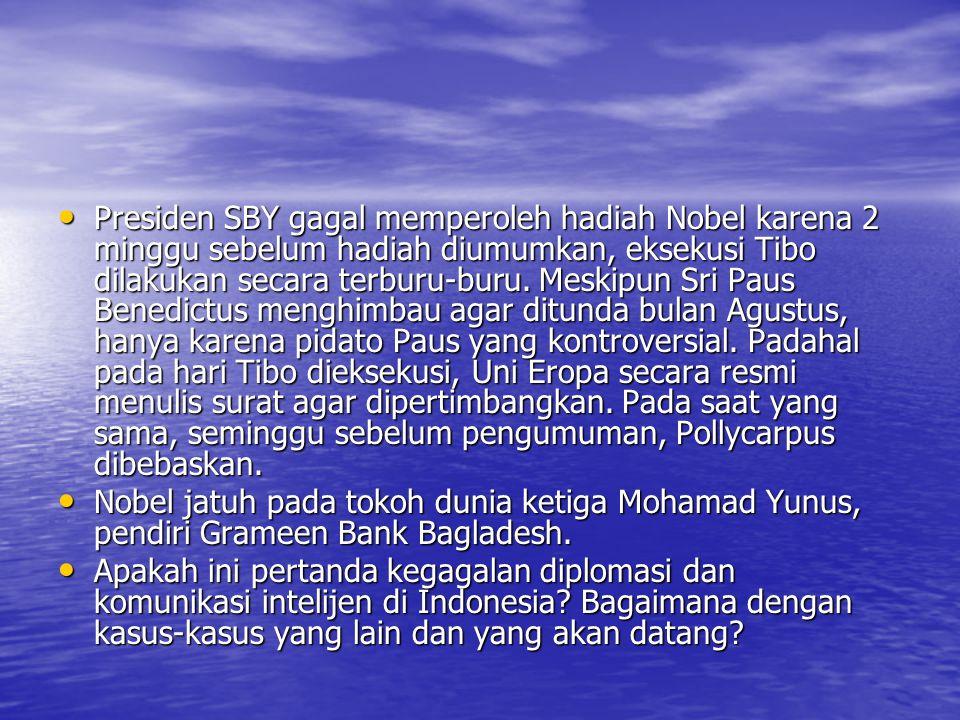 • Presiden SBY gagal memperoleh hadiah Nobel karena 2 minggu sebelum hadiah diumumkan, eksekusi Tibo dilakukan secara terburu-buru. Meskipun Sri Paus