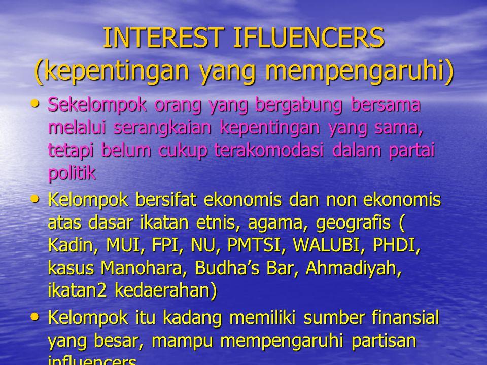 INTEREST IFLUENCERS (kepentingan yang mempengaruhi) • Sekelompok orang yang bergabung bersama melalui serangkaian kepentingan yang sama, tetapi belum